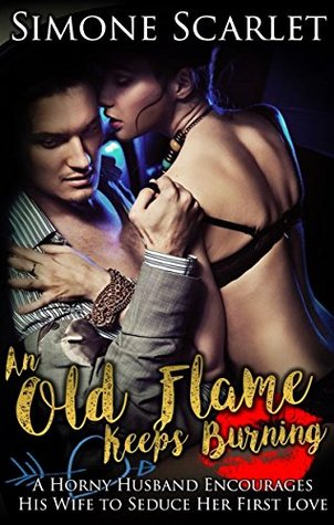 An Old Flame Keeps Burning: A Horny Husband Encourages His Wife to Seduce Her First Love
