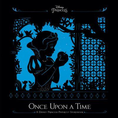DISNEY PRINCESS: ONCE UPON A TIME A Disney Princess Papercut Storybook
