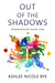 Out of the Shadows by Ashlee Nicole Bye