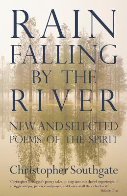 Rain Falling by the River: New and Selected Spiritual Poems