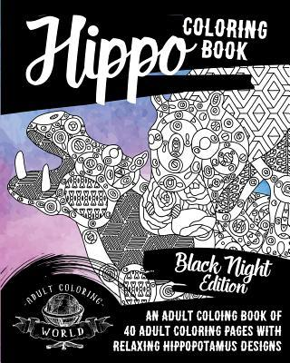 Hippo Coloring Book: An Adult Coloring Book of 40 Adult Coloring Pages with Relaxing Hippopotamus Designs