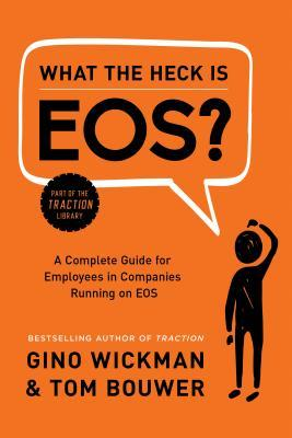 Ebook What the Heck Is EOS?: A Complete Guide for Employees in Companies Running on EOS by Gino Wickman read!