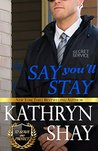 Say You'll Stay (To Serve and Protect #2)
