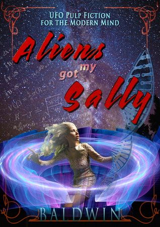 Aliens Got My Sally ~ A Novel of First C...