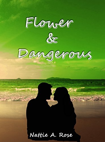 Flower & Dangerous (The Only Moment Book 2)