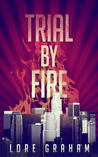 Trial by Fire by Lore Graham