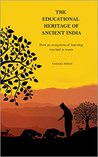 The Educational Heritage of Ancient India by Sahana Singh