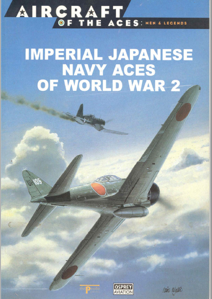 Imperial Japanese Navy Aces of World War 2 (Osprey Aircraft of the Aces Men & Legends, #4)