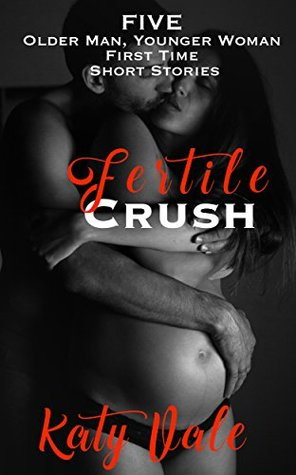 FERTILE CRUSH: FIVE Older Man, Younger Woman First Time Short Stories