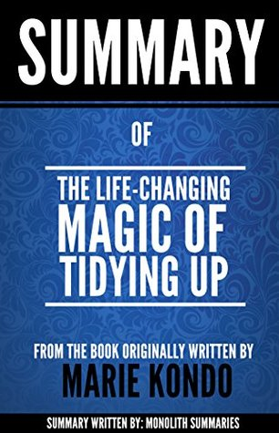"""Summary of """"The Life-Changing Magic of Tidying Up"""", from the book written by Marie Kondo: The Japanese Art of Decluttering and Organizing"""