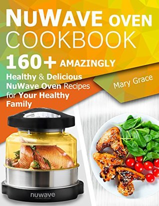 nuwave-oven-cookbook-160-amazingly-healthy-and-delicious-nuwave-oven-recipes-for-your-healthy-family