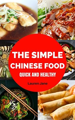 Chinese Cooking: The Simple Chinesse Food Quick and Healthy Chinese Recipes, Chinese Cookbook for Dim Sum, Stir-Fry ,Chinese Noodles and more