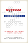 Columns to Characters: The Presidency and the Press Enter the Digital Age