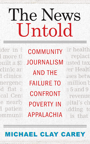 The News Untold: Community Journalism and the Failure to Confront Poverty in Appalachia