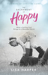 The Sacrament of Happy: Surprised by the Secret of Genuine Joy