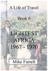 LIGHTEST AFRICA 1967 - 1970 (A Life of Travel)