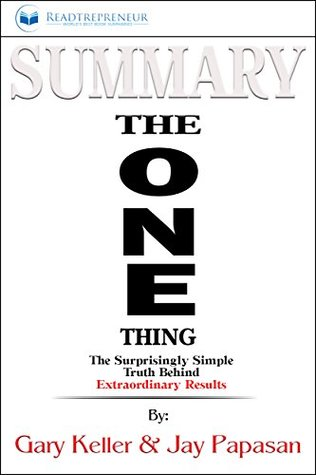 Summary: The ONE Thing: The Surprisingly Simple Truth Behind Extraordinary Results By Gary Keller and Jay Papasan