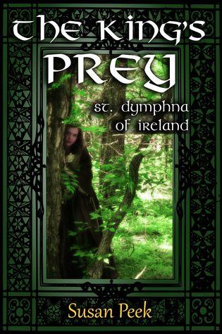 The Kings Prey: Saint Dymphna of Ireland