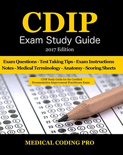 CDIP Exam Study Guide - 2017 Edition: 140 Certified Documentation Improvement Practitioner Exam Questions, Tips To Pass The Exam, Medical Terminology, ... Secrets To Reducing Exam Stress and more