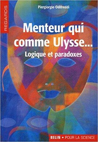 Menteur Qui Comme Ulysse ...: Logique Et Paradoxes