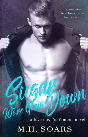 Sugar, We're Going Down (Love Me, I'm Famous, #2)