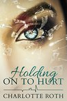Holding on to Hurt by Charlotte Roth
