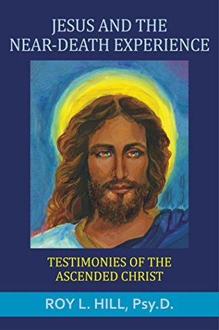 Jesus and the Near-Death Experience: Testimonies of the ascended Christ.