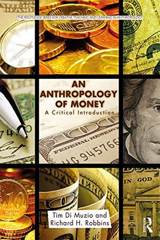 An Anthropology of Money: A Critical Introduction (Routledge Series for Creative Teaching and Learning in Anthropology)