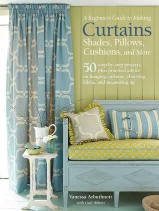 A Beginner's Guide to Making Curtains, Shades, Pillows ...