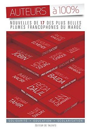Auteurs à 100%: Nouvelles de 17 des plus plumes francophones du Maroc
