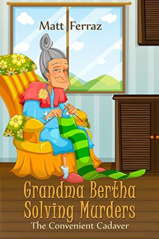 The Convenient Cadaver (Grandma Bertha Solving Murders Book 1)