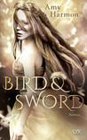 Bird and Sword by Amy Harmon
