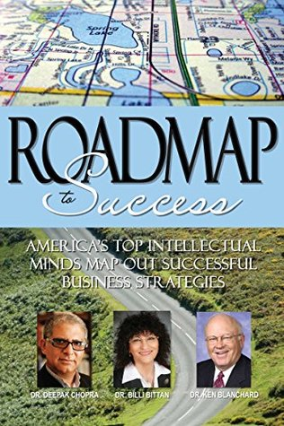 Roadmap to Success: America's Top Intellectual Minds Map Out Successful Business Strategies