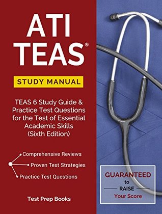 ATI TEAS Study Manual: TEAS 6 Study Guide & Practice Test Questions for the Test of Essential Academic Skills