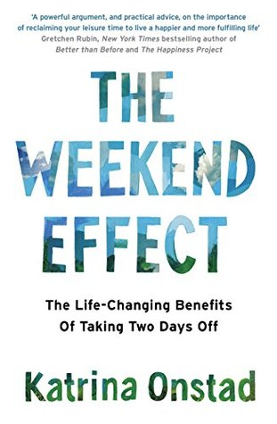 The Weekend Effect: The Life-Changing Benefits of Taking Two Days Off