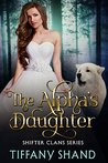 The Alpha's Daughter by Tiffany Shand