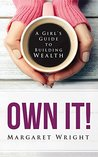 OWN IT!: A Girl's Guide to Building Wealth