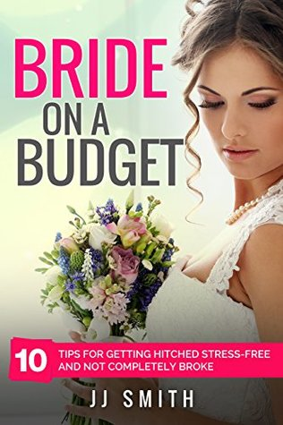 Bride on a Budget: 10 Tips for Getting Hitched Stress-Free and not Completely Broke