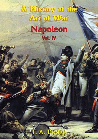 Napoleon: a History of the Art of War Vol. IV: from the Beginning of the French Revolution to the End of the 18th Century [Ill. Edition] (Napoleon: a History of the Art of War [Ill. Edition] Book 4)