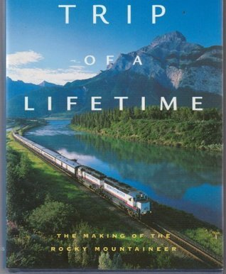 TRIP OF A LIFETIME - The Making of the Rocky Mountaineer
