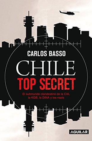 Chile top Secret: El submundo clandestino de la CIA, la KGB, la DINA y los nazis