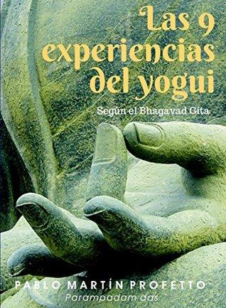 Las 9 experiencias del Yogui: Según el Bhagavad gita