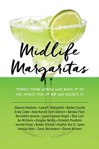 Midlife Margaritas: Stories from Women Who Made It to the Other Side of 40 and Rocked It