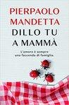 Dillo tu a mammà. L'amore è sempre una faccenda di famiglia by Pierpaolo Mandetta