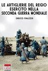Le Artiglierie del Regio Esercito nella seconda guerra mondiale (Italia Storica Ebook Vol. 9)