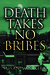 Death Takes No Bribes by Susan Van Kirk