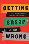 Getting Jesus Wrong by Matt       Johnson