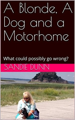 A Blonde, A Dog and a Motorhome: What could possibly go wrong?