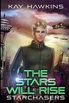 The Stars Will Rise (Starchasers Book 1)