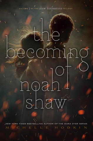 The Becoming of Noah Shaw (The Shaw Confessions, #1) by Michelle Hodkin